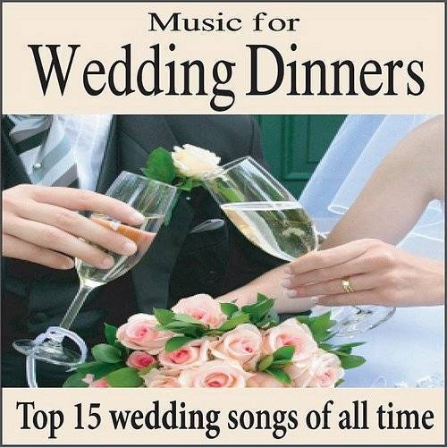 Music For Wedding Dinners: Top 15 Wedding Songs, Piano Wedding Music For Grooms Dinner & Wedding Reception