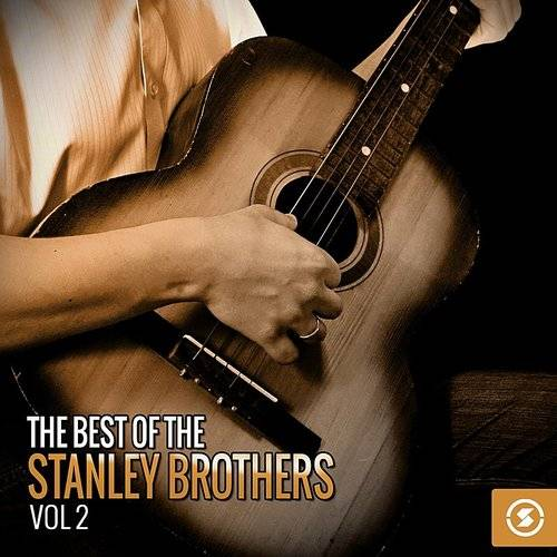 The Best Of The Stanley Brothers, Vol. 2