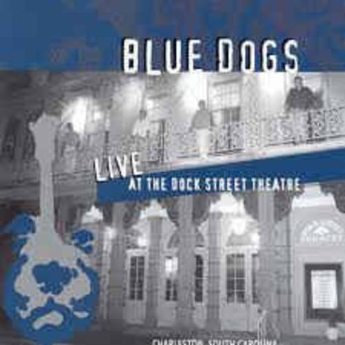 Blue Dogs - Live At Dock Street Theatre