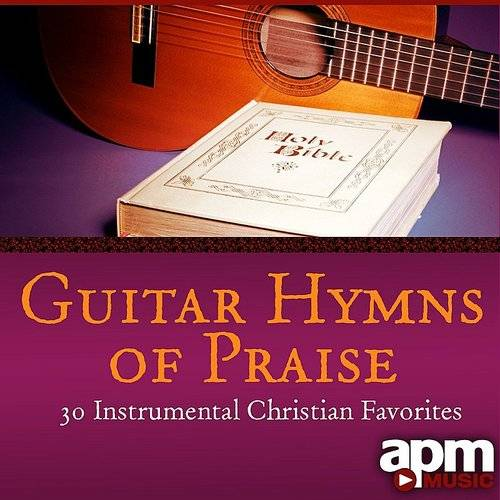 Guitar Hymns Of Praise: Instrumental Christian Favorites