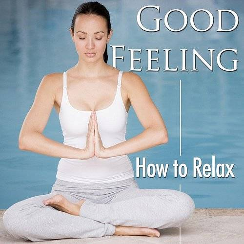 Good Feeling - How To Destress And How To Relax Now