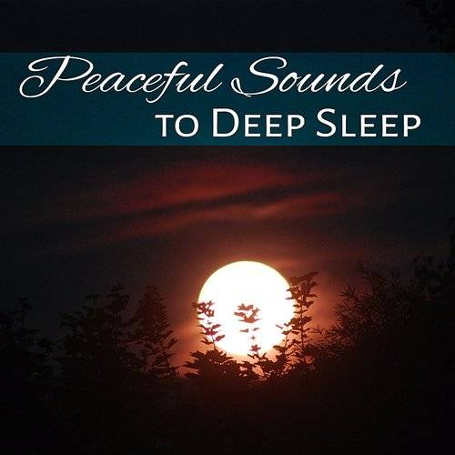Peaceful Sounds To Deep Sleep - Rest All Night, Deep Relaxation, New Age Sounds, Mind Peace, Chill Yourself