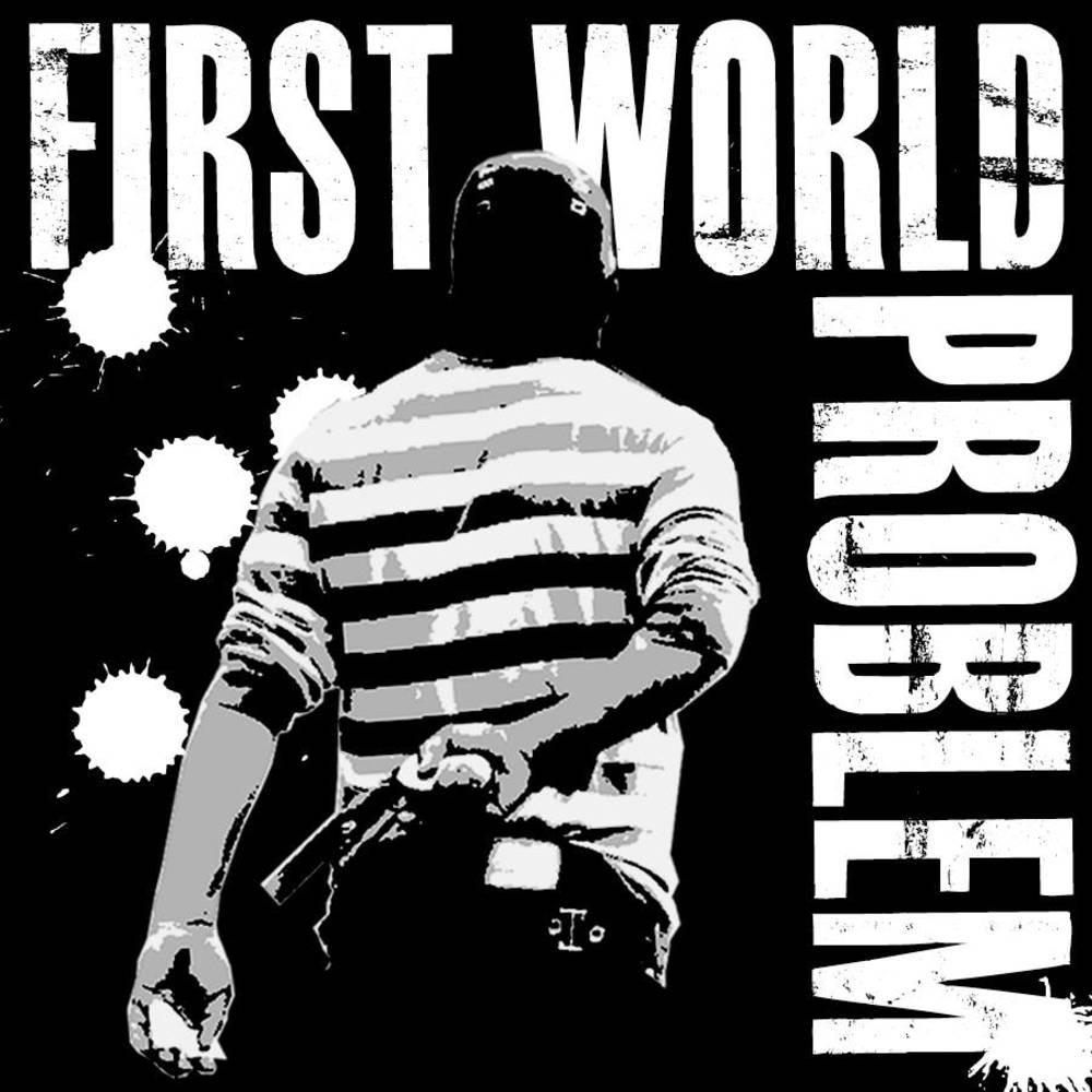 First World Problem - First World Problem