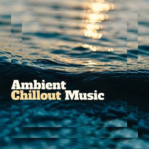 Relaxation - Ambient - Ambient Chillout Music - Chillout