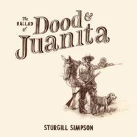 Sturgill Simpson - The Ballad of Dood and Juanita [Black LP]
