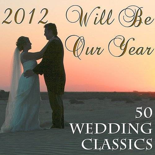 2012 Will Be Our Year: 50 Wedding Classics