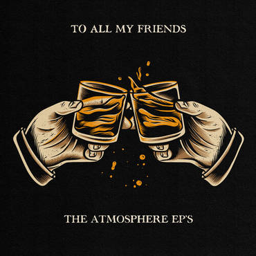 To All My Friends, Blood Makes The Blade Holy: The Atmosphere EP's [2LP]