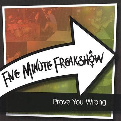 Five Minute Freakshow - Prove You Wrong