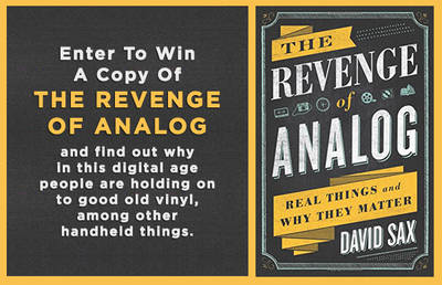 ENTER TO WIN A COPY OF THE REVENGE OF ANALOG: REAL THINGS AND WHY THEY MATTER