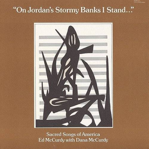 On Jordan's Stormy Banks I Stand: Sacred Songs Of