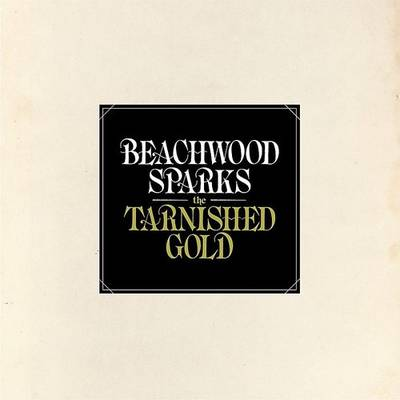 Beachwood Sparks - Tarnished Gold