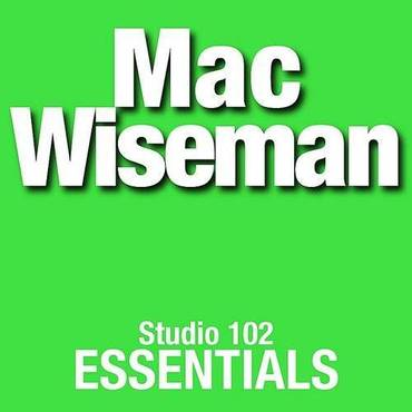 Mac Wiseman: Studio 102 Essentials