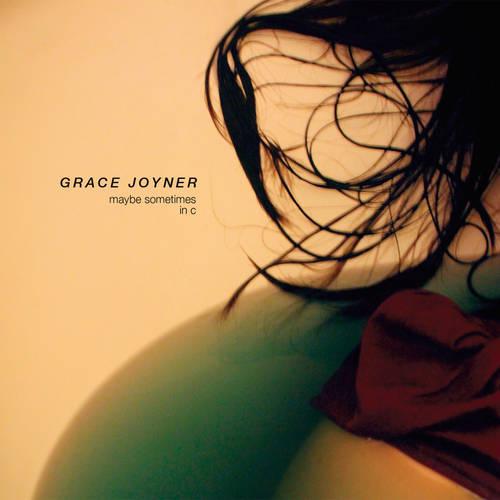 Grace Joyner - Maybe Sometimes In C