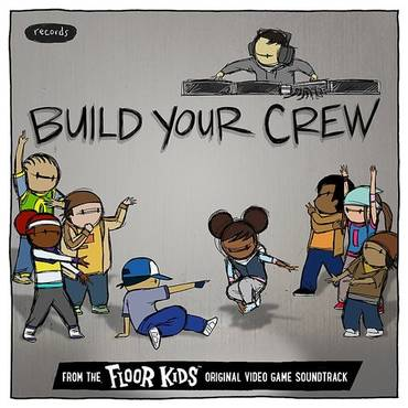 Build Your Crew (From The Floor Kids Original Video Game Soundtrack) - Single