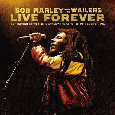 Bob Marley & The Wailers - Live Forever: The Stanley Theatre, Pittsburgh, PA, September 23, 1980 [2 CD Deluxe Edition]