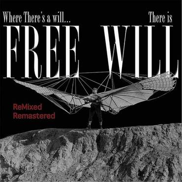 Where There's A Will, There Is Free Will (Remixed & Remastered)