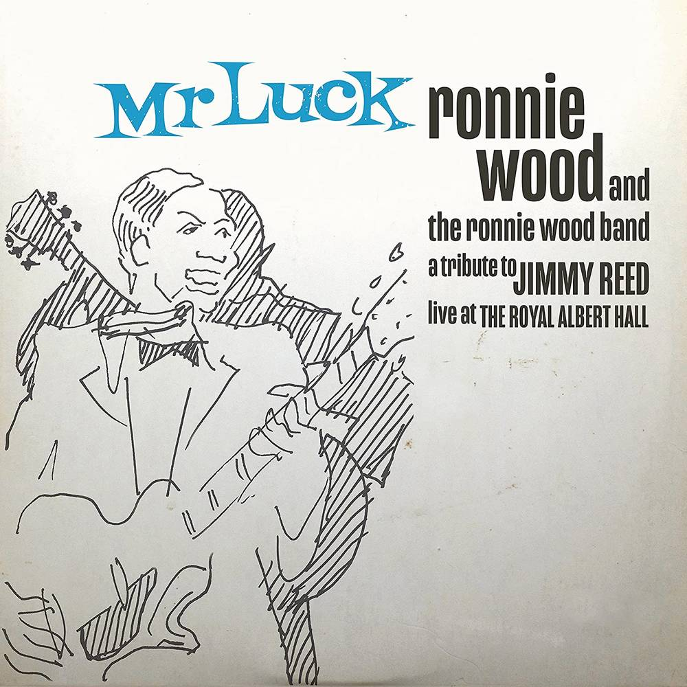 Ronnie Wood - Mr. Luck - A Tribute to Jimmy Reed: Live at the Royal Albert Hall