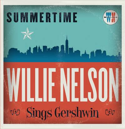 Willie Nelson - Summertime: Willie Nelson Sings Gershwin