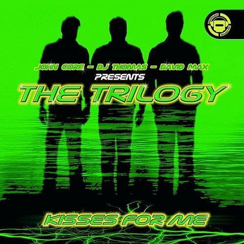 John Core, DJ Thomas & David MAX Presents The Trilogy: Kisses For Me (3-Track Maxi-Single)