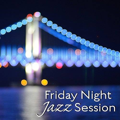 Relaxing Jazz Music - Friday Night Jazz Session - Relaxing Jazz