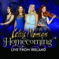 Celtic Woman - Homecoming - Live From Ireland