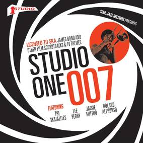 Soul Jazz Records Presents STUDIO ONE 007: Licensed To Ska! James Bond and other Film Soundtracks and TV Themes
