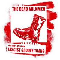 The Dead Milkmen - (We Don't Need This) Fascist Groove Thang / A Complicated Faith