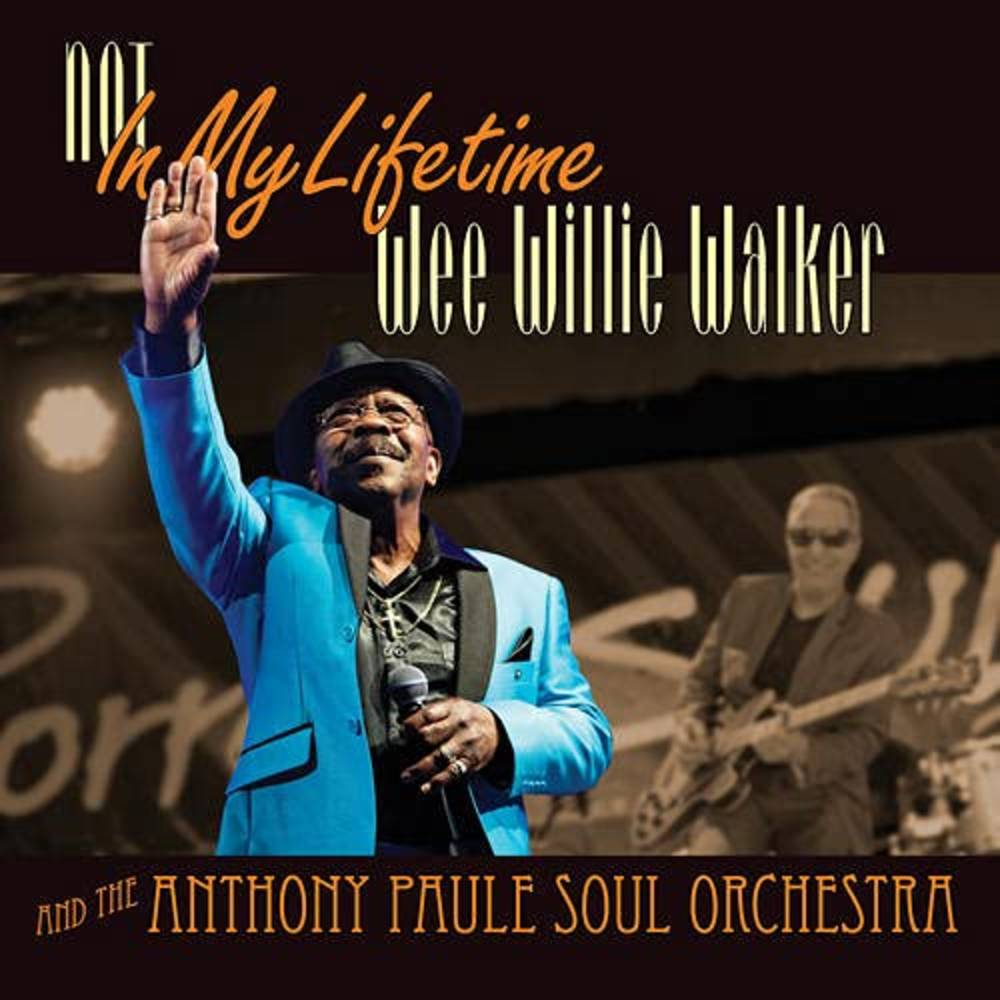 Wee Willie Walker And The Anthony Paule Soul Orchestra - Not In My Lifetime