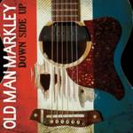 Old Man Markley - Down Side Up