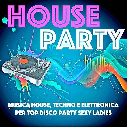 House Party - Musica House, Techno E Elettronica Per Top Disco Party Sexy Ladies