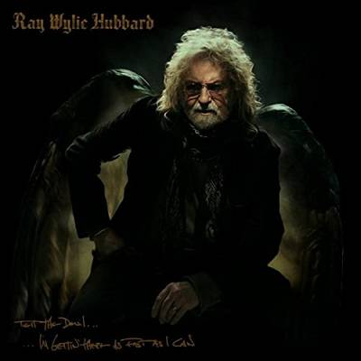 Ray Wylie Hubbard - Tell The Devil I'm Gettin' There As Fast As I Can