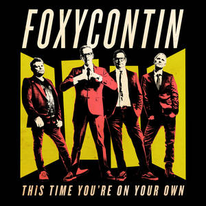 Foxycontin - This Time You're On Your Own