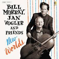 Bill Murray, Jan Vogler And Friends - New Worlds