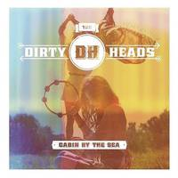 Dirty Heads - Cabin By The Sea