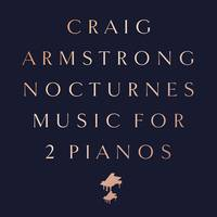 Craig Armstrong - Nocturnes - Music For Two Pianos