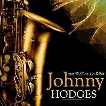 Johnny Hodges Selection. The Best Of Jazz & Sax