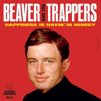 "Beaver and The Trappers - ""Happiness Is Havin'"" /""In Misery"""
