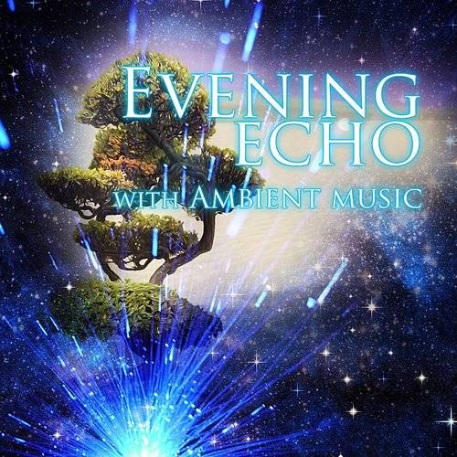 Evening Chill Music Consort - Evening Echo With Ambient Music – Must