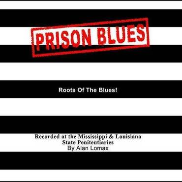 Prison Blues: Authentic Field Recordings Of Work S