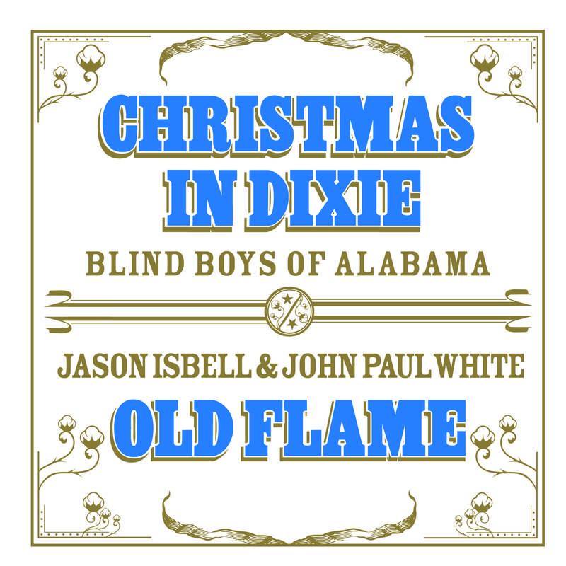 Blind Boys Of Alabama Jason Isbell & John Paul White Christmas In Dixie Old Flame