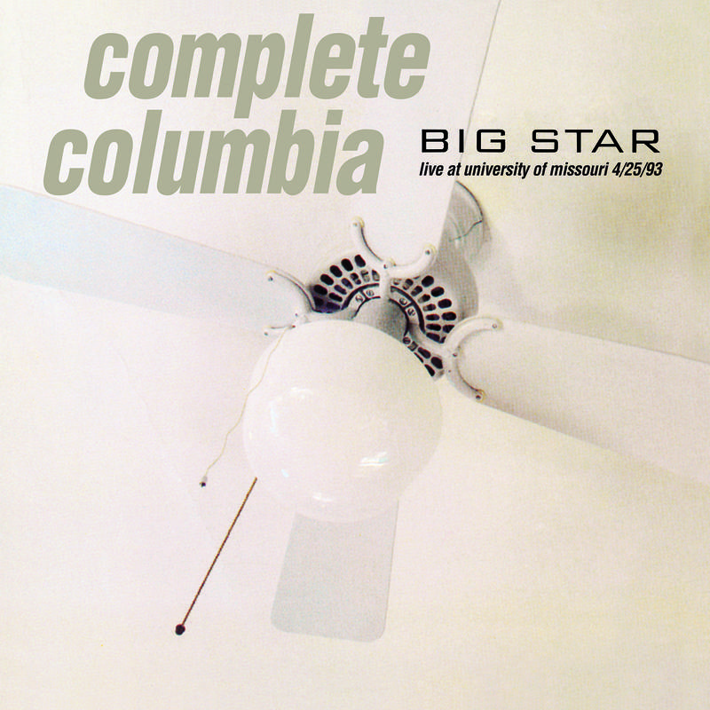 BIG STAR COMPLETE COLUMBIA: LIVE AT UNIVERSITY OF MISSOURI 4 25 93