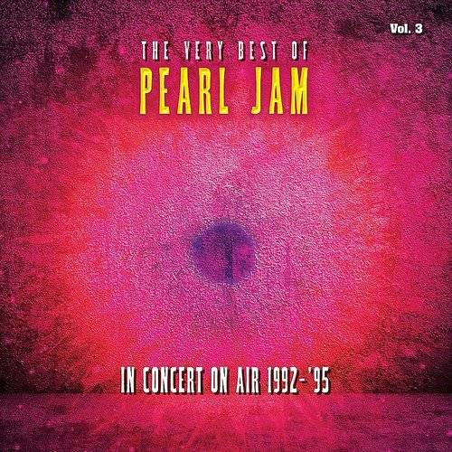 The Very Best Of Pearl Jam: In Concert On Air 1992-1995, Vol. 3 (Live)
