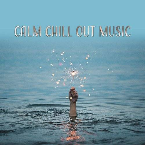 Calm Chill Out Music - Summer Relaxation, Holiday Music, Beach Lounge, Stress Relief, Calm Vibes