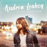 Andrew Leahey & The Homestead - Skyline In Central Time