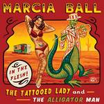 Marcia Ball - The Tattooed Lady & The Alligator Man