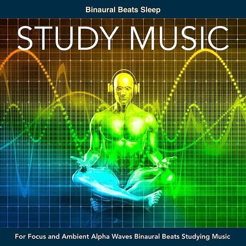 Binaural Beats Sleep - Study Music For Focus And Ambient