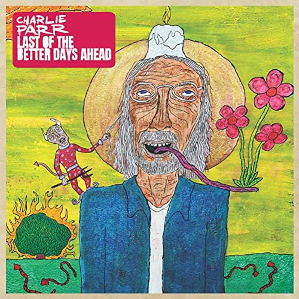Charlie Parr - Last Of The Better Days Ahead [LP]