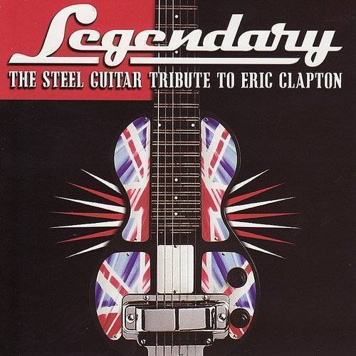 The Legendary: The Steel Guitar Tribute to Eric Clapton