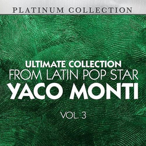 Ultimate Collection From Latin Pop Star Yaco Monti, Vol. 3