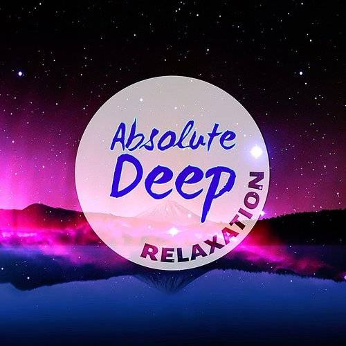 Relaxing Night Music Academy - Absolute Deep Relaxation
